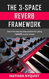 The 3-Space Reverb Framework: Learn the step by step system for using reverb in your mixes (The Audio Engineer's Framework Book 2) (English Edition)