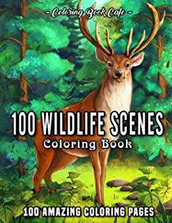 100 Wildlife Scenes: An Adult Coloring Book Featuring 100 Most Beautiful Wildlife Scenes with Animals, Birds and Flowers f...