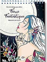Coloriage Adulte Féerie Fantastique de Nuit: le livre de coloriage adulte avec Reliure Spirale et Papier Premium sans bavu...