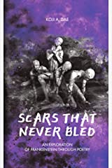 Scars That Never Bled: An Exploration of Frankenstein Through Poetry Kindle Edition