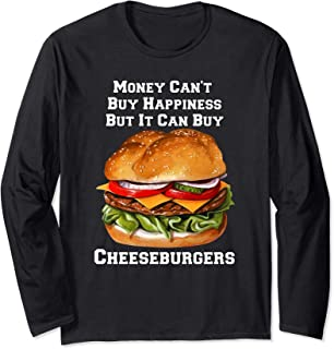 Money Can Buy Cheeseburgers I Love Fast Food Cheeseburger Long Sleeve T-Shirt