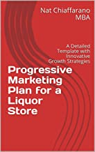 Progressive Marketing Plan for a Liquor Store: A Detailed Template with Innovative Growth Strategies