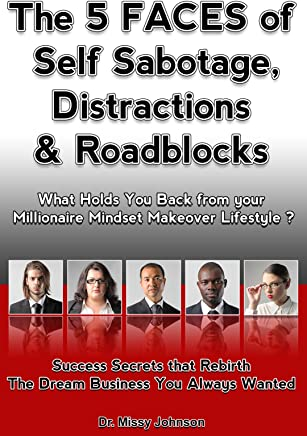 The 5 Faces of  Self-Sabotage, Distractions & Roadblocks  What Holds You Back from your  Millionaire Mindset Makeover Lifestyle?