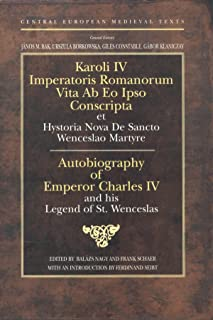 Autobiography of Charles IV of Luxemburg, Holy Roman Emperor and King of Bohemia (Central European Mediaeval Texts S.)