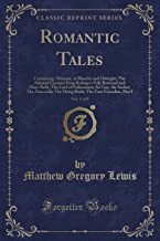 Romantic Tales, Vol. 1 of 2: Containing: Mistrust, or Blanche and Osbright; The Admiral Guarino; King Rodrigo's Fall; Bertrand and Mary-Belle; The ... The Dying Bride; The Four Facardins, Part I