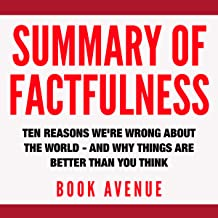 Summary of Factfulness: Ten Reasons We're Wrong About the World and Why Things Are Better Than You Think by Hans Rosling a...