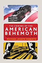 The Coming of the American Behemoth: The Origins of Fascism in the United States, 1920 -1940
