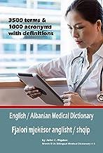 English / Albanian Medical Dictionary: Fjalori mjekësor anglisht / shqip (Words R Us Bilingual Medical Dictionaries Book 4)