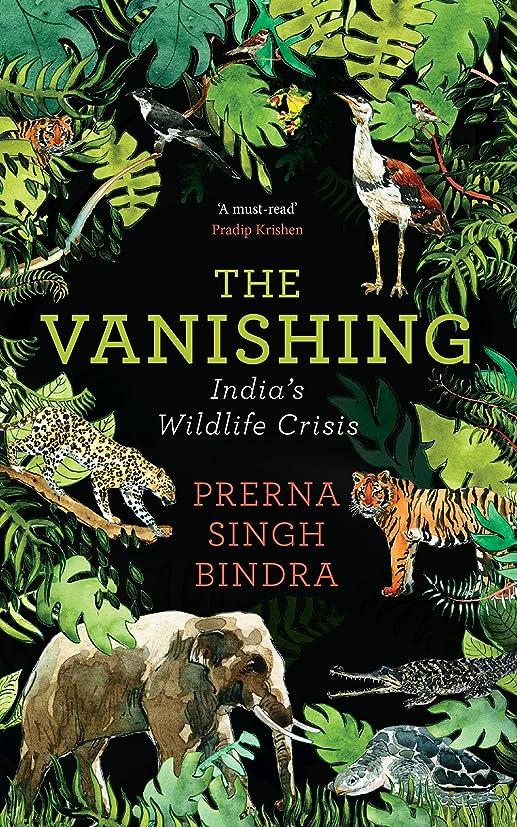 足枷気味の悪いまたThe Vanishing: India's Wildlife Crisis (English Edition)