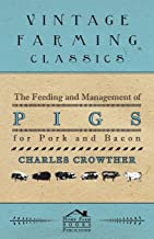 The Feeding and Management of Pigs for Pork and Bacon