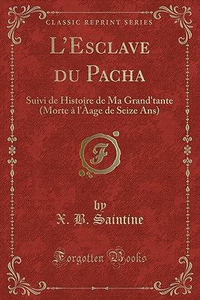 LEsclave du Pacha: Suivi de Histoire de Ma Grandtante (Morte à lÀage de Seize Ans) (Classic Reprint)