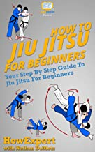 How To Jiu Jitsu For Beginners: Your Step By Step Guide To Jiu Jitsu For Beginners (English Edition)