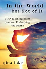 In the World but Not of It: New Teachings from Jesus on Embodying the Divine Kindle Edition