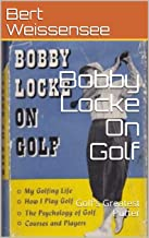 Bobby Locke On Golf: Golf's Greatest Putter (Weissystems Ebooks Book 1)