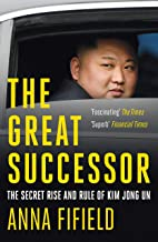 Permalink to The Great Successor: The Secret Rise and Rule of Kim Jong Un (English Edition) PDF