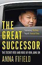 Scaricare Libri The Great Successor: The Secret Rise and Rule of Kim Jong Un (English Edition) PDF
