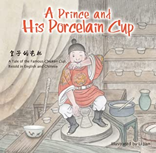 Prince and His Porcelain Cup: A Tale of the Famous Chicken Cup (Retold in English and Chinese)