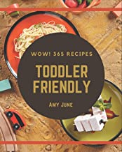 Wow! 365 Toddler Friendly Recipes: Making More Memories in your Kitchen with Toddler Friendly Cookbook!