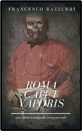 ROMA CAPUT VAPORIS: Una storia steampunk risorgimentale