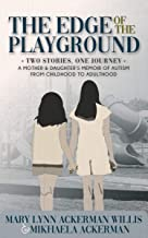 The Edge of The Playground: Two Stories one Journey: A Mother and Daughter's Memoir of Autism From Childhood to Adulthood