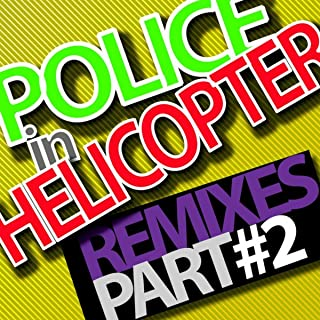 police in helicopter remix