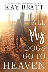 All (my) Dogs Go to Heaven: Signs from our Pets From the Afterlife Kindle Edition