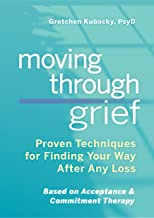 Moving Through Grief: Proven Techniques for Finding Your Way After Any Loss