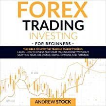Forex Trading Investing for Beginners: The Bible of How the Trading Market Works. Learn How to Invest and Start Making Mon...
