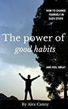 The Power Of Good Habits: How To Change Yourself In Easy Steps And Feel Great (Improve Your Habits and Change Your Life) (Positive Energy) (English Edition)