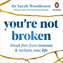 You're Not Broken: Break Free from Trauma and Reclaim Your Life