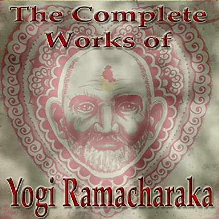 The Complete Works of Yogi Ramacharaka