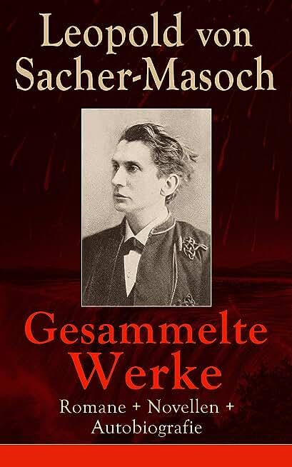 Gesammelte Werke: Romane + Novellen + Autobiografie: 73 Titel in einem Buch: Venus im Pelz + Katharina II + Lola + Polnische Geschichten + Mondnacht + ... Frauen + Jüdisches Leben… (German Edition)