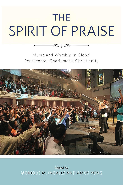 蛾大気教育学The Spirit of Praise: Music and Worship in Global Pentecostal-Charismatic Christianity