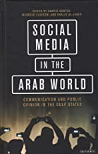 Social Media in the Arab World: Communication and Public Opinion in the Gulf States (Library of Modern Middle East Studies)