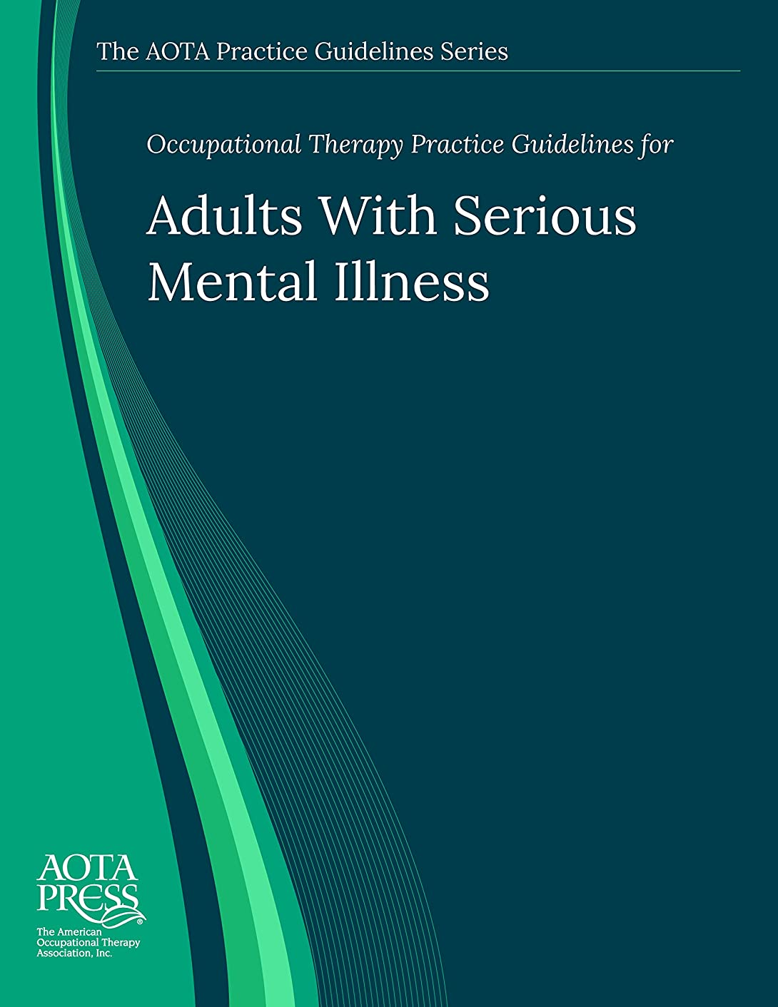 Occupational Therapy Practice Guidelines for Adults With Serious Mental Illness (AOTA PRACTICE GUIDELINES SERIES)
