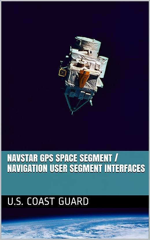に慣れギャラントリー超えるNavstar GPS Space Segment / Navigation User Segment Interfaces (English Edition)