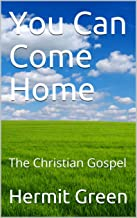 You Can Come Home: The Christian Gospel