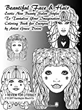 Beautiful Face & Hair Exotic New Beauty Salon Styles To Tantalize Your Imagination Coloring Book for Everyone by Artist Gr...