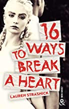 16 Ways To Break A Heart : une nouveauté New Adult (&H) (French Edition)