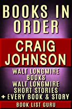 Craig Johnson Books in Order: Walt Longmire books, Walt Longmire short stories, all short stories, standalone novels, and nonfiction, plus a Craig Johnson biography. (Series Order Book 21)