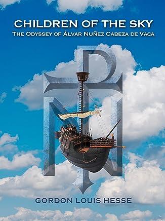 Children of the Sky - The Odyssey of Álvar Nuñez Cabeza de Vaca (The Conquest Trilogy Book 2) (English Edition)
