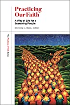 Practicing Our Faith: A Way of Life for a Searching People (The Practices of Faith Series)
