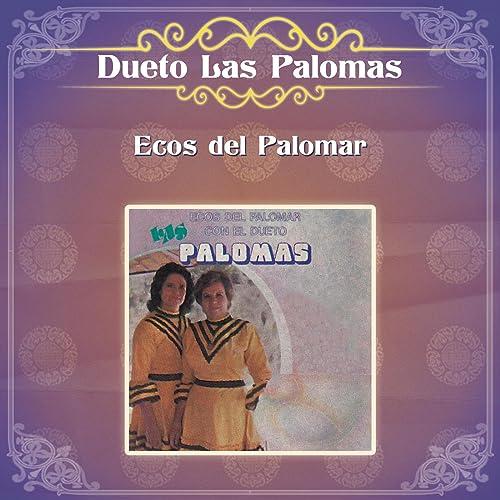 Ecos del Palomar Con el Dueto Las Palomas de Dueto Las Palomas en ...