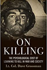 On Killing: The Psychological Cost of Learning to Kill in War and Society Kindle Edition