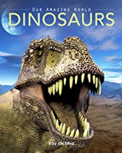 Dinosaurs: Amazing Pictures & Fun Facts on Animals in Nature (Our Amazing World Series)