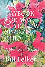 A Daybook for May in Yellow Springs, Ohio: A Memoir in Nature (A Daybook for the Year in Yellow Springs, Ohio)