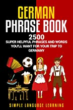 German Phrasebook: 2500 Super Helpful Phrases and Words You'll Want for Your Trip to Germany