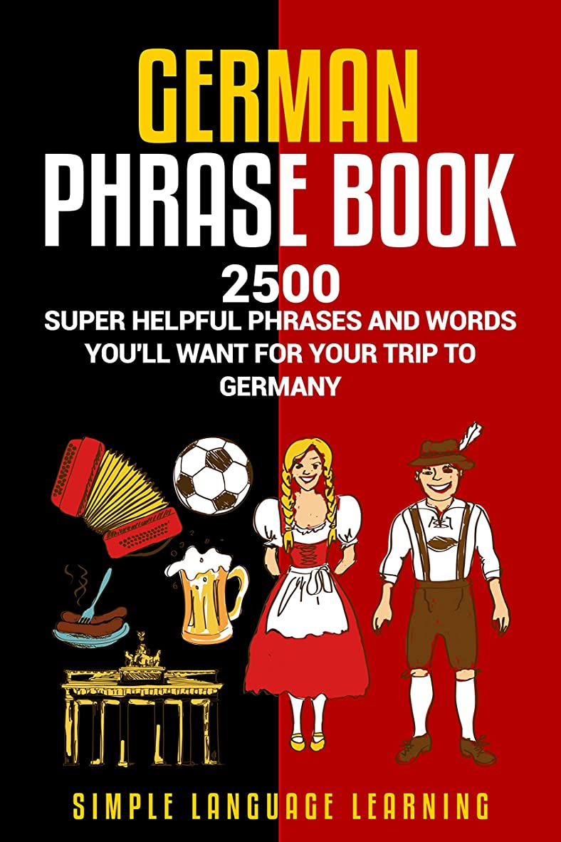 バーゲン軽食人気のGerman Phrasebook: 2500 Super Helpful Phrases and Words You'll Want for Your Trip to Germany (English Edition)