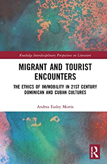 Migrant and Tourist Encounters: The Ethics of Im/mobility in 21st Century Dominican and Cuban Cultures