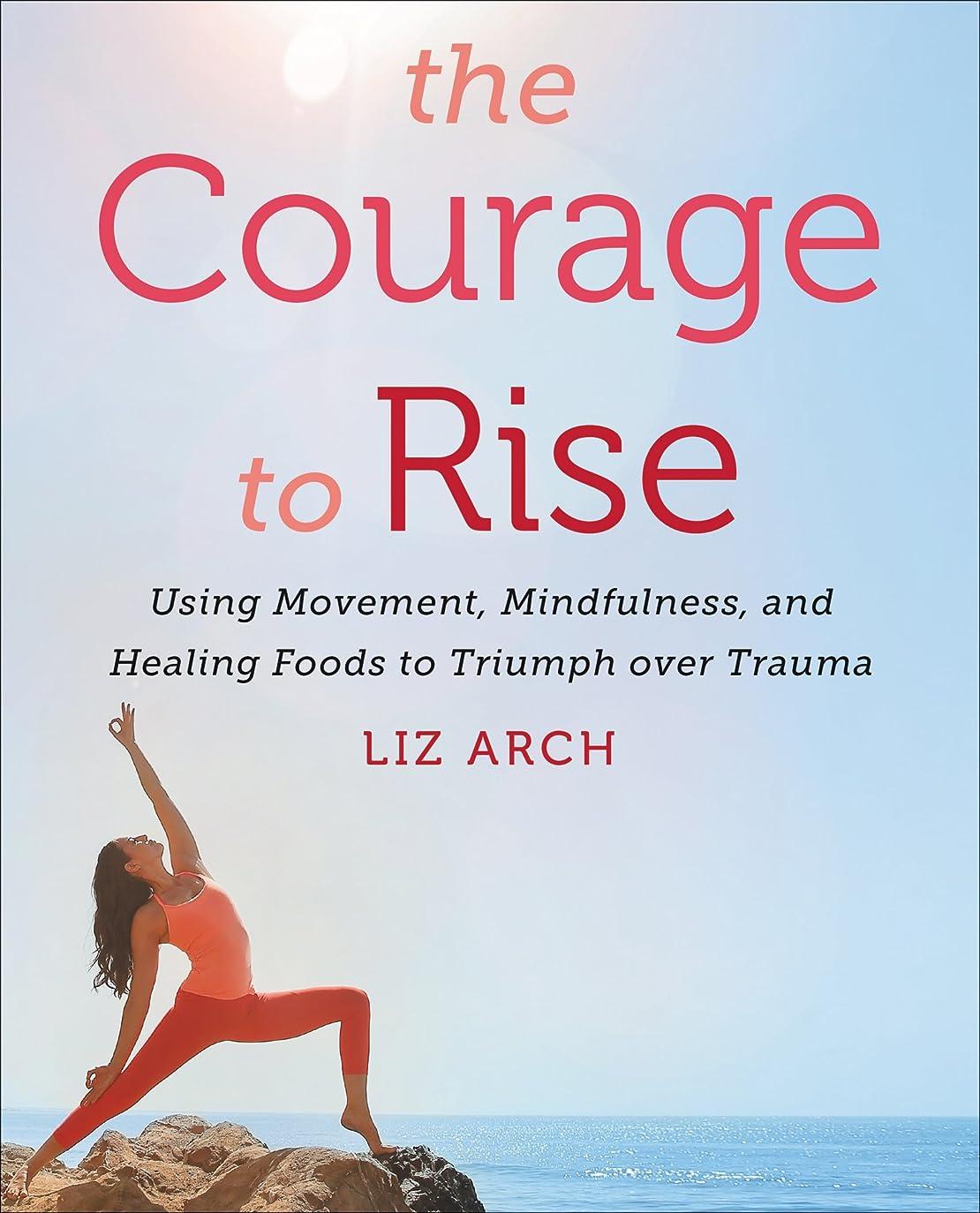 札入れパーチナシティThe Courage to Rise: Using Movement, Mindfulness, and Healing Foods to Triumph over Trauma (English Edition)